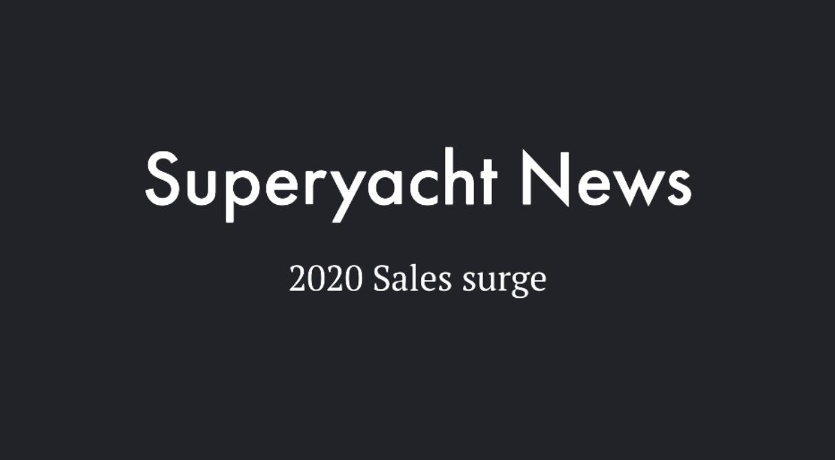 Superyacht News / 2020 Sales surge